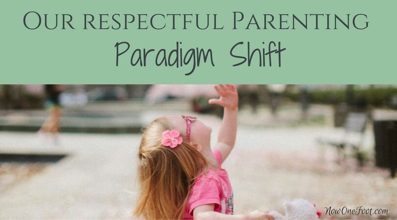 Respectful Parenting Paradigm Shift - Now One Foot