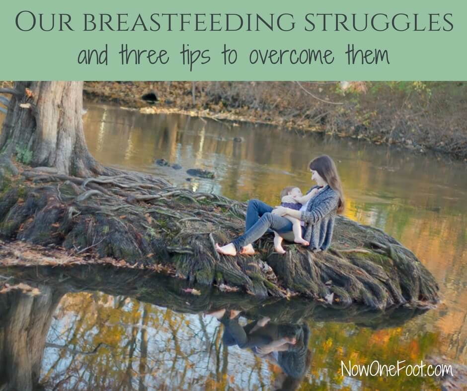 Breastfeeding struggles and tips - Now One Foot