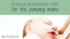 9 Milk-Boosting Tips for the Pumping Mama - Now One Foot